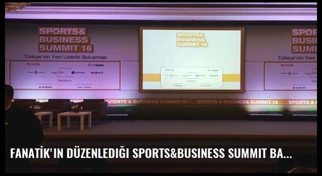 FANATİK'in düzenlediği Sports&Business Summit başladı