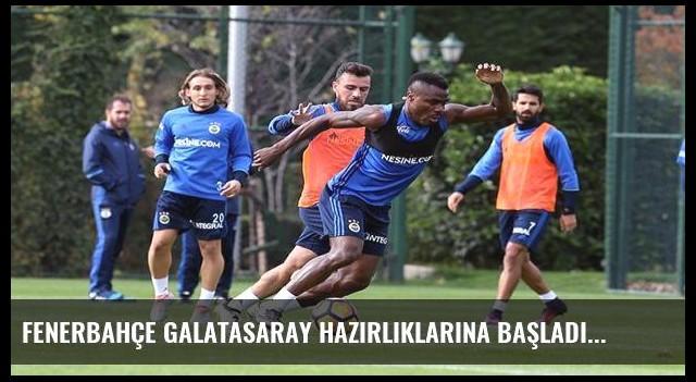 Fenerbahçe Galatasaray hazırlıklarına başladı