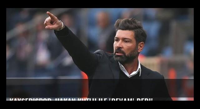 Kayserispor, Hakan Kutlu ile 'devam' dedi!