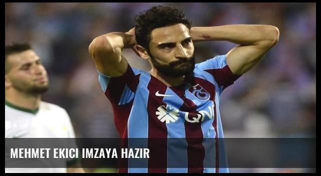 Mehmet Ekici imzaya hazır