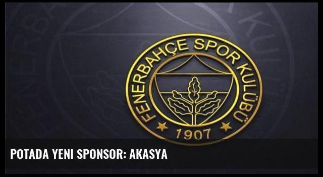 Potada yeni sponsor: Akasya
