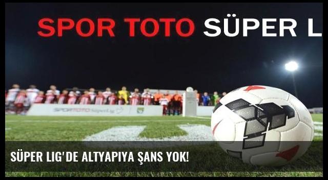 Süper Lig'de altyapıya şans yok!