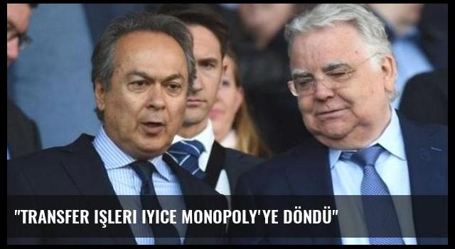 'Transfer işleri iyice Monopoly'ye döndü'