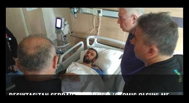 Beşiktaş'tan Serdar Kurtuluş'a 'geçmiş olsun' mesajı