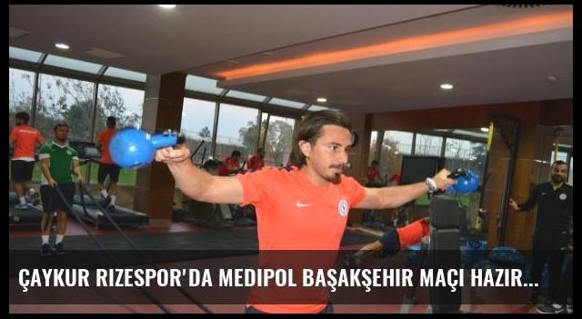 Çaykur Rizespor'da Medipol Başakşehir Maçı Hazırlıkları