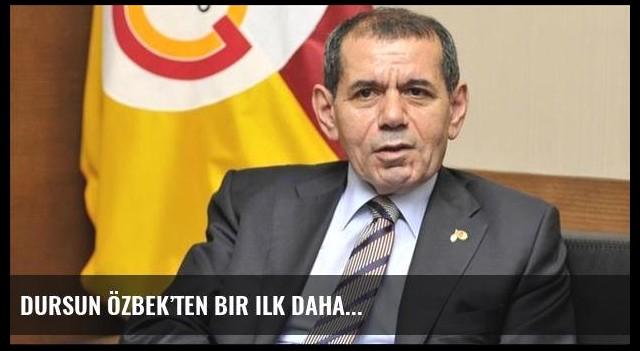 Dursun Özbek'ten bir ilk daha...