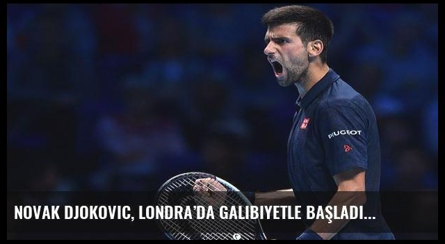 Novak Djokovic, Londra'da galibiyetle başladı