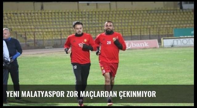 Yeni Malatyaspor Zor Maçlardan Çekinmiyor