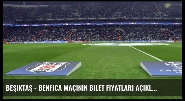 Beşiktaş - Benfica maçının bilet fiyatları açıklandı
