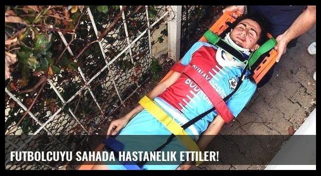 Futbolcuyu sahada hastanelik ettiler!
