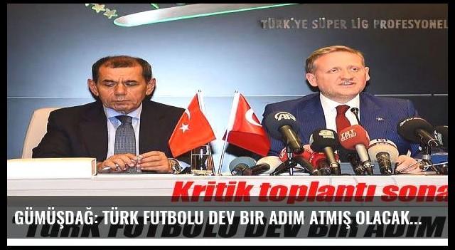 Gümüşdağ: Türk futbolu dev bir adım atmış olacak