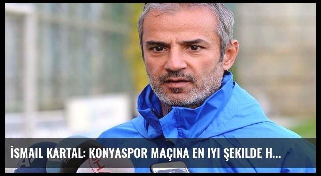 İsmail Kartal: Konyaspor maçına en iyi şekilde hazırlanıyoruz