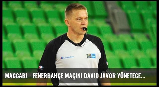 Maccabi - Fenerbahçe Maçını David Javor Yönetecek