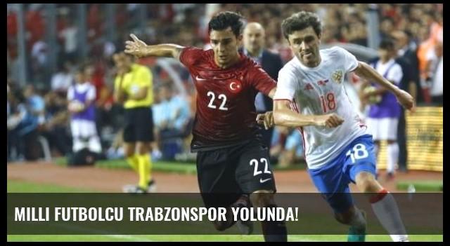Milli Futbolcu Trabzonspor Yolunda!