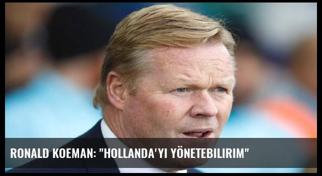 Ronald Koeman: 'Hollanda'yı yönetebilirim'