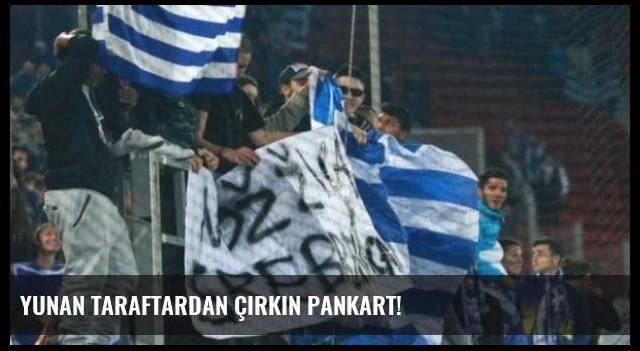 Yunan Taraftardan Çirkin Pankart!