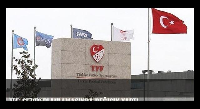 TFF, sezon planlamasında değişik yaptı