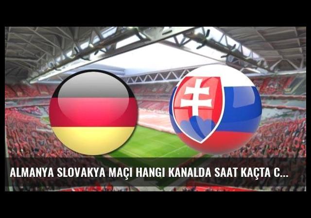 Almanya Slovakya maçı hangi kanalda saat kaçta canlı olarak yayınlanacak?