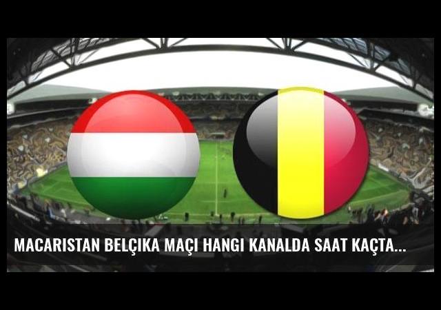 Macaristan Belçika maçı hangi kanalda saat kaçta canlı yayınlanacak?