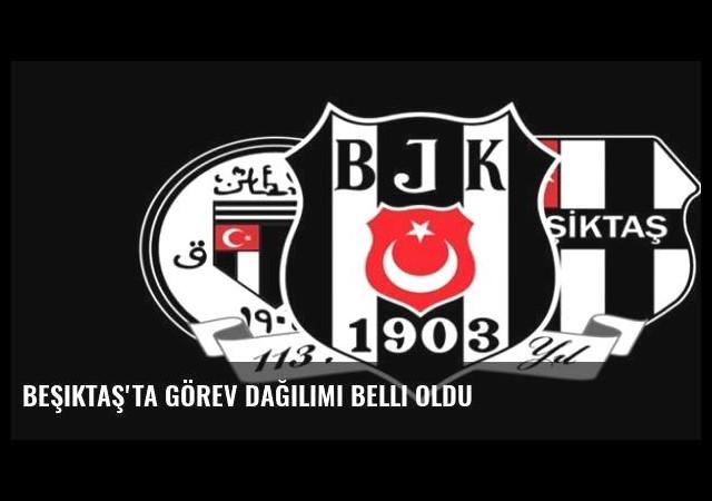 Beşiktaş'ta görev dağılımı belli oldu