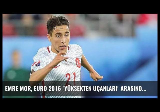 Emre Mor, EURO 2016 'yüksekten uçanları' arasında