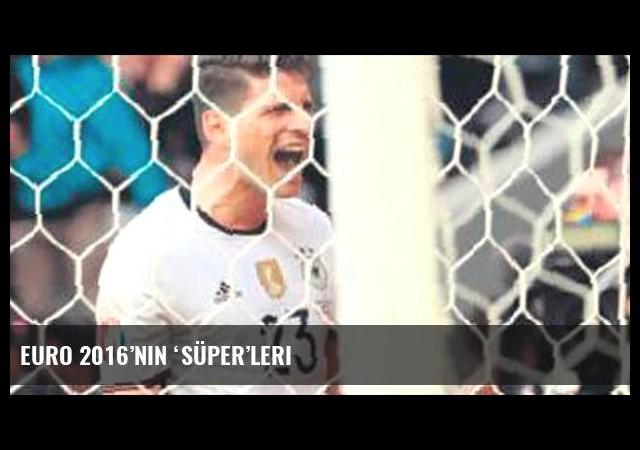 Euro 2016'nın 'süper'leri