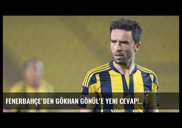 Fenerbahçe'den Gökhan Gönül'e yeni cevap!..