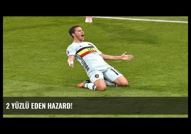 2 yüzlü Eden Hazard!