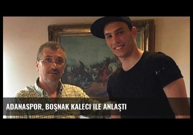 Adanaspor, Boşnak kaleci ile anlaştı