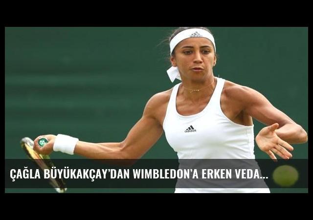 Çağla Büyükakçay'dan Wimbledon'a erken veda