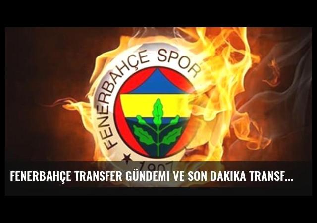 Fenerbahçe transfer gündemi ve son dakika transfer haberleri [28 Haziran 2016]