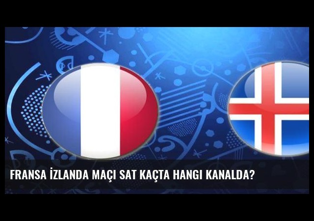 Fransa İzlanda maçı sat kaçta hangi kanalda?