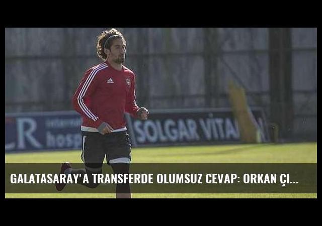 Galatasaray'a transferde olumsuz cevap: Orkan Çınar!