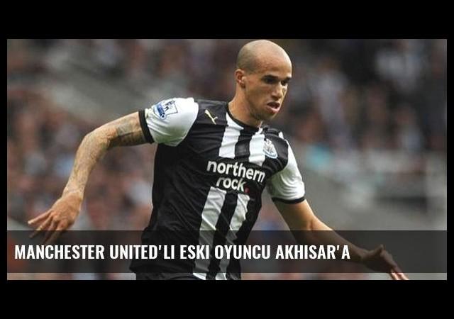 Manchester United'lı eski oyuncu Akhisar'a
