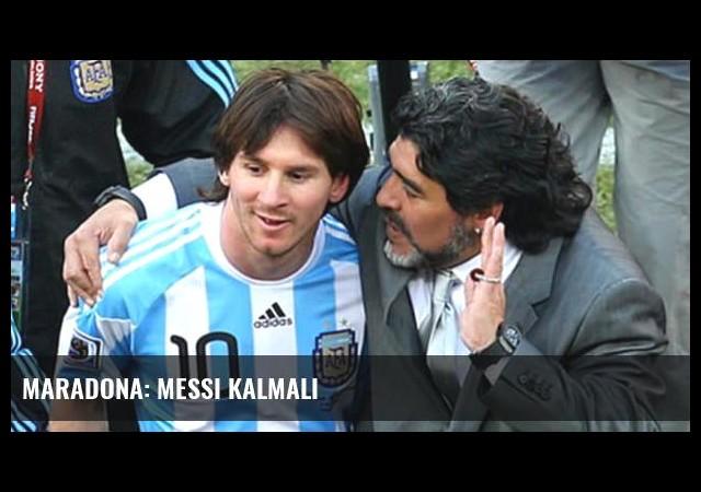 Maradona: Messi kalmalı