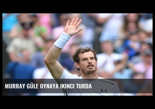 Murray güle oynaya ikinci turda