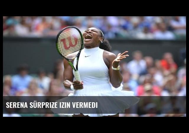 Serena sürprize izin vermedi