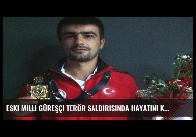 Eski milli güreşçi terör saldırısında hayatını kaybetti