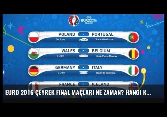EURO 2016 çeyrek final maçları ne zaman? Hangi kanalda?