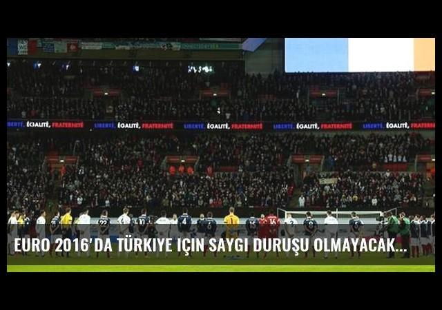 EURO 2016'da Türkiye için saygı duruşu olmayacak!