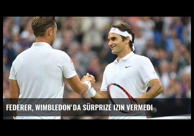 Federer, Wimbledon'da sürprize izin vermedi