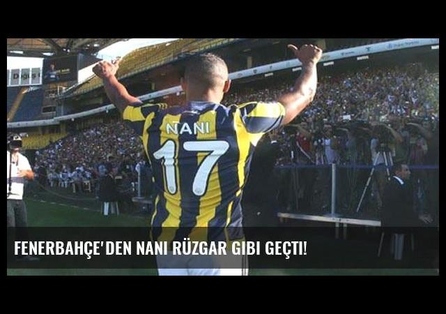 Fenerbahçe'den Nani rüzgar gibi geçti!