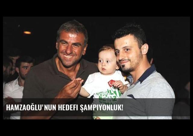 Hamzaoğlu'nun hedefi şampiyonluk!
