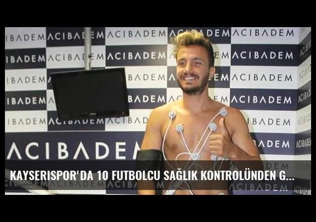 Kayserispor'da 10 futbolcu sağlık kontrolünden geçti