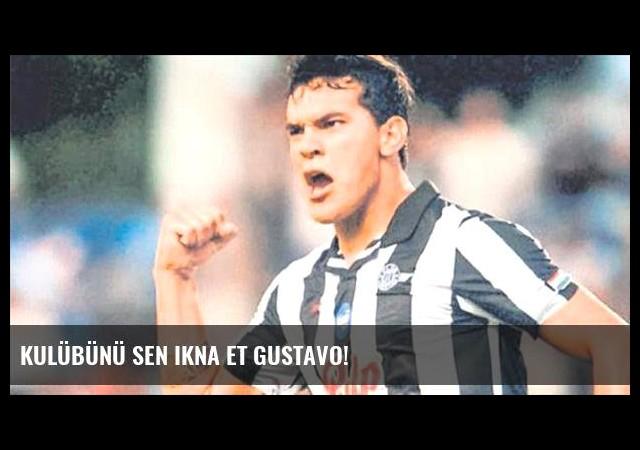 Kulübünü sen ikna et Gustavo!