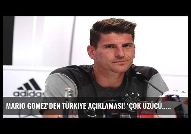Mario Gomez'den Türkiye açıklaması! 'Çok üzücü...'