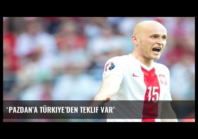 'Pazdan'a Türkiye'den teklif var'