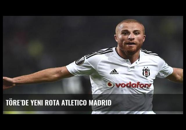 Töre'de yeni rota Atletico Madrid