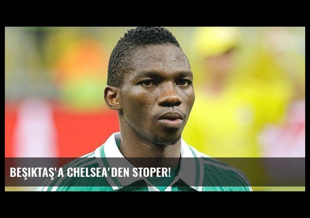 Beşiktaş'a Chelsea'den stoper!