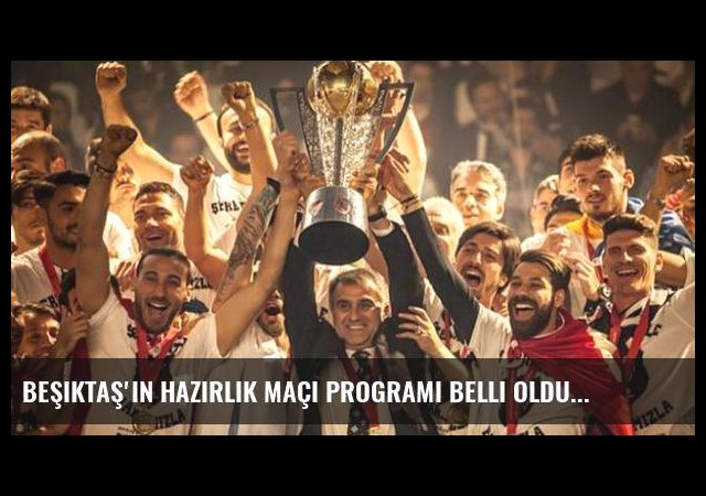 Beşiktaş'ın hazırlık maçı programı belli oldu